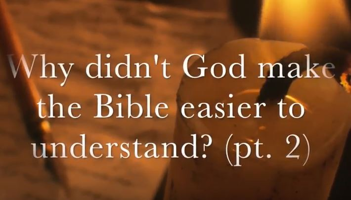 VIDEO: Moments that Matter – Why Didn't God Make the Bible Easier to Understand? Part II