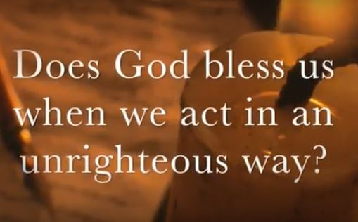 VIDEO: Moments that Matter – Does God Bless Us When We Act in an Unrighteous Way?