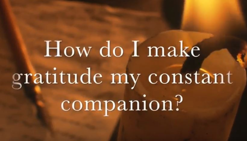 VIDEO: Moments that Matter – How Do I Make Gratitude My Constant Companion?