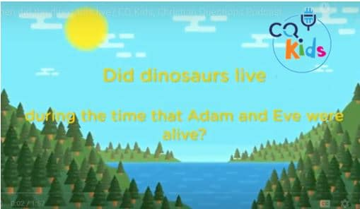 VIDEO: CQ Kids – Did the Dinosaurs Live When Adam and Eve Were Alive?
