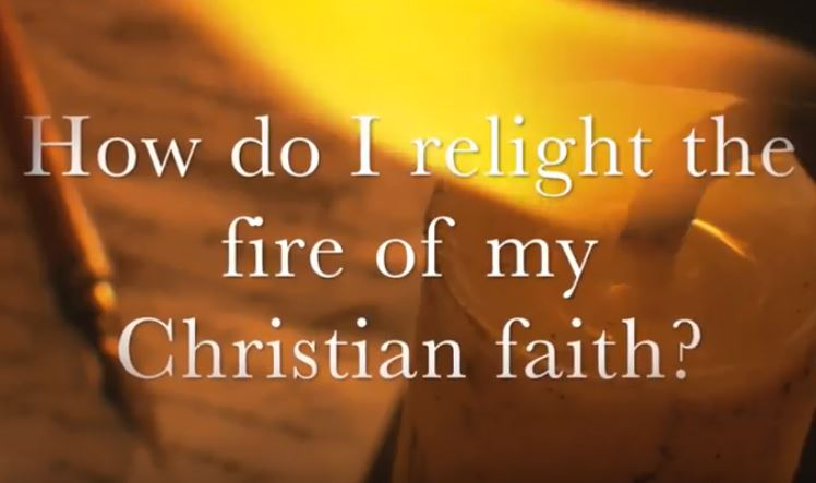 VIDEO: Moments that Matter – How Do I Relight the Fire of My Christian Faith?