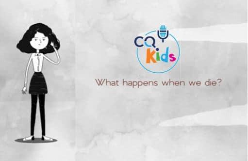 VIDEO: CQ Kids – What Happens When We Die?