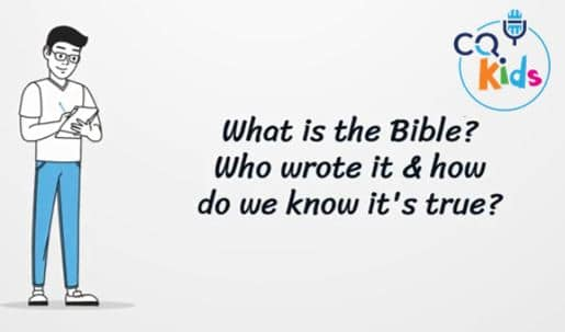 VIDEO: CQ Kids – What is the Bible, Who Wrote It and How Do We Know It Is True?