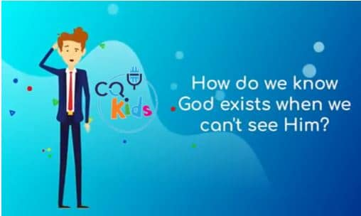 VIDEO: CQ Kids – How Do We Know God Exists When We Can't See Him?