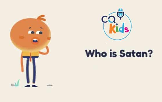 VIDEO: CQ Kids – Who is Satan?