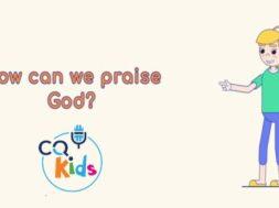 How can we praise God?