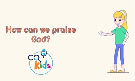 VIDEO: CQ Kids – How Can We Praise God?