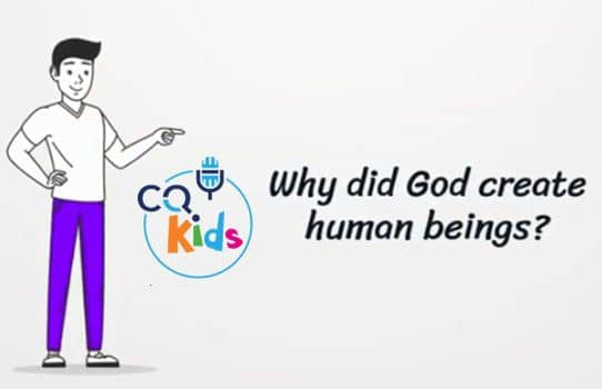 VIDEO: CQ Kids – Why Did God Create Human Beings?