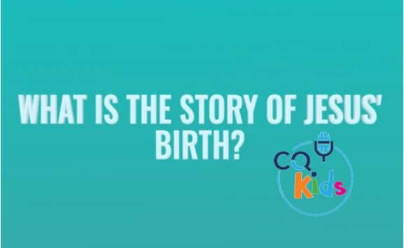 VIDEO: CQ Kids – What is the Story of Jesus' Birth?