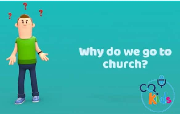 VIDEO: CQ Kids – Why Do We Go To Church?