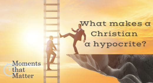 VIDEO: Moments that Matter – What Makes a Christian a Hypocrite?