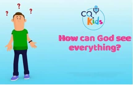 VIDEO: CQ Kids – How Can God See Everything?