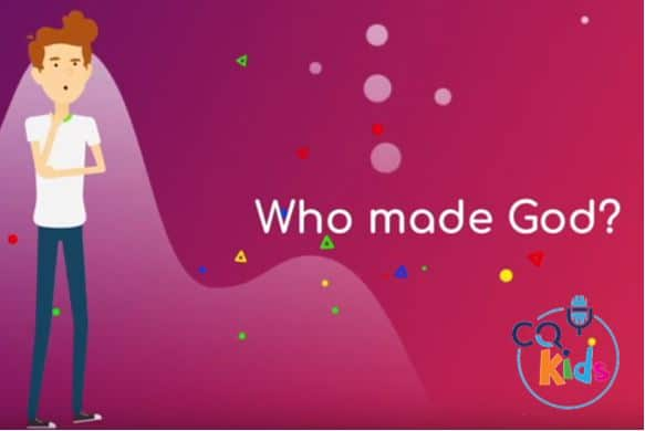 VIDEO: CQ Kids – Who Made God?
