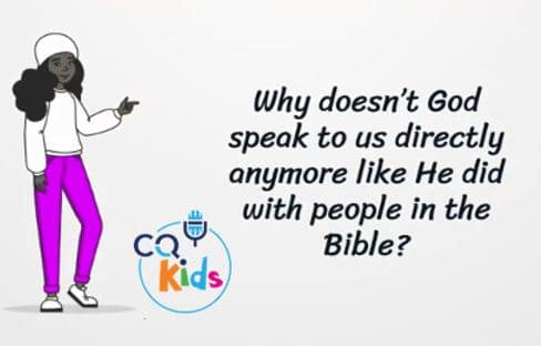 VIDEO: CQ Kids – Why Doesn't God Speak Directly to Us Anymore?