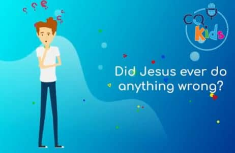 VIDEO: CQ Kids – Did Jesus Ever Do Anything Wrong?