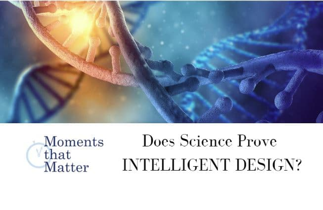VIDEO: Moments that Matter – Does Science Prove Intelligent Design