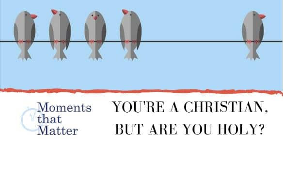 VIDEO: Moments that Matter – You're a Christian, But Are You Holy?