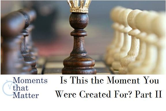 VIDEO: Moments that Matter – Is This the Moment You Were Created For? Part II