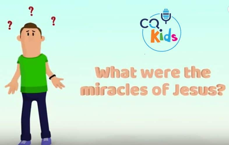 VIDEO: CQ Kids: – What Were the Miracles of Jesus?