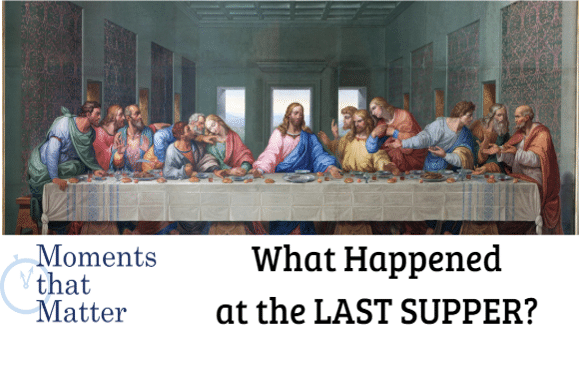 VIDEO: Moments that Matter – What Happened at the Last Supper?