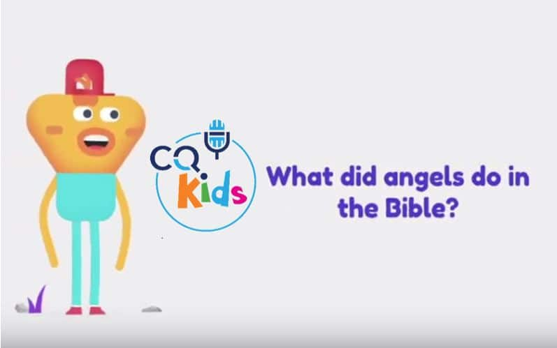 VIDEO: CQ Kids – What Did Angels Do in the Bible?