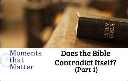 VIDEO: Moments that Matter – Does the Bible Contradict Itself? (Part I)