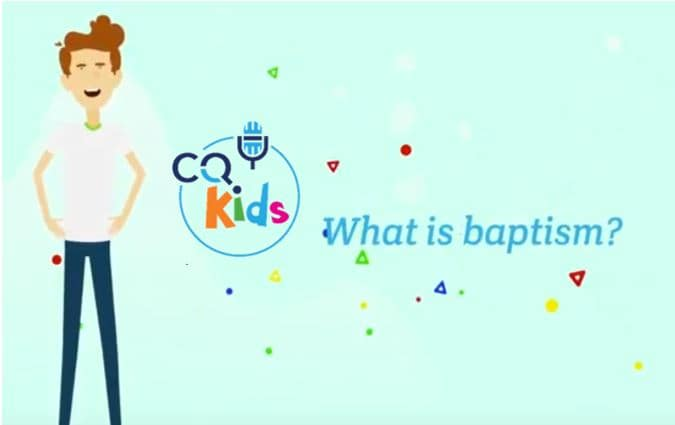 VIDEO: CQ Kids – What is Baptism?