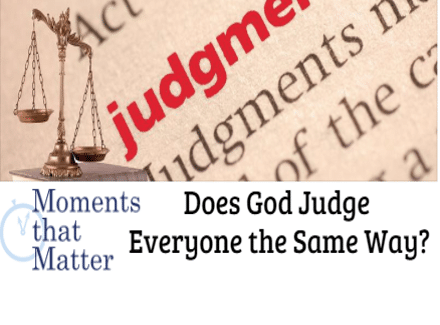 VIDEO: Moments that Matter – Does God Judge Everyone the Same Way?