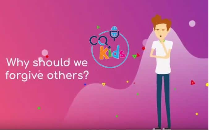 VIDEO: CQ Kids – Why Should We Forgive Others?