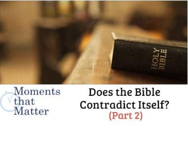 VIDEO: Moments that Matter – Does the Bible Contradict Itself? (Part II)