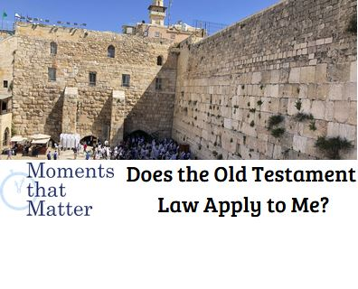VIDEO: Moments that Matter – Does the Old Testament Law Apply to Me?