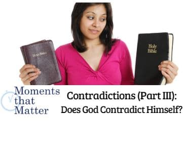VIDEO: Moments that Matter – Contradictions (Part III): Does God Contradict Himself?
