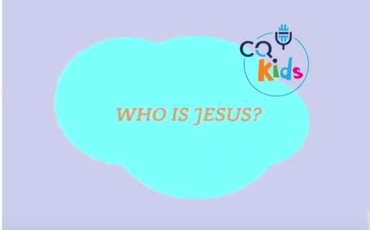 VIDEO: CQ Kids – Who is Jesus?