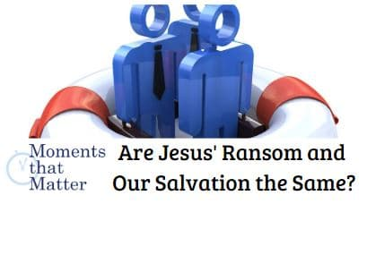 VIDEO: Moments that Matter – Are Jesus' Ransom and Our Salvation the Same?