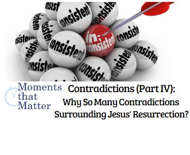 VIDEO: Moments that Matter – Contradictions (Part IV): Why So Many Contradictions Surrounding Jesus' Resurrection?