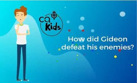 VIDEO: CQ Kids – How Did Gideon Defeat His Enemies?