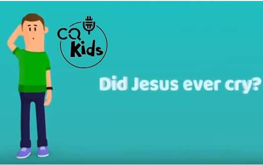 VIDEO: CQ Kids – Did Jesus Ever Cry?