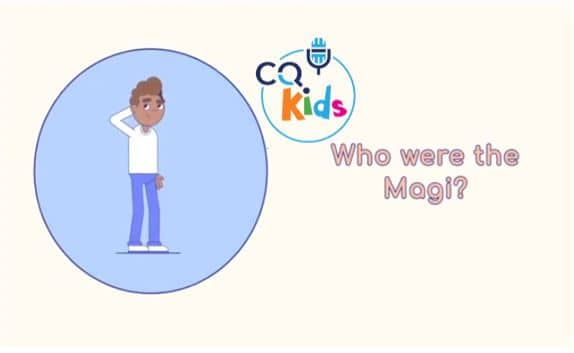 VIDEO: CQ Kids – Who Were the Magi?