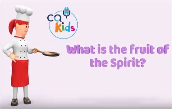 VIDEO: CQ Kids – What Is the Fruit of the Spirit?