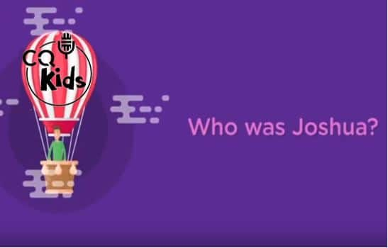 VIDEO: CQ Kids – Who Was Joshua?