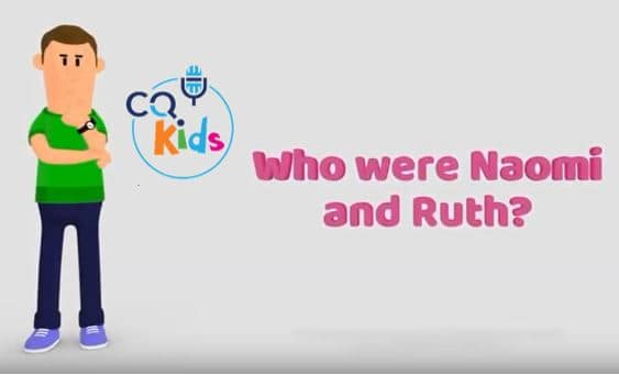 VIDEO: CQ Kids – Who Were Naomi and Ruth?