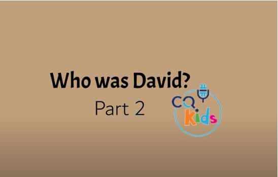 VIDEO: CQ Kids – Who Was David? (Part 2)