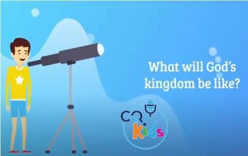 VIDEO: CQ Kids – What Will God's Kingdom Be Like?