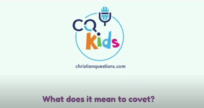 VIDEO: CQ Kids – What Does It Mean to Covet?