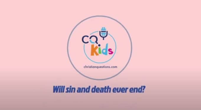 VIDEO: CQ Kids – Will Sin and Death Ever End?