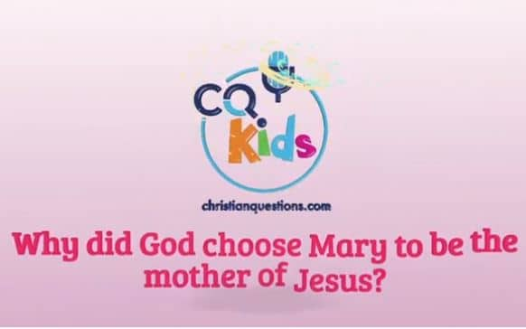 Video: CQ Kids – Why Did God Choose Mary to Be the Mother of Jesus?