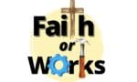 faith or works part 1