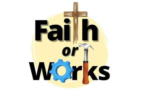 Is It Faith or Works That Gets Us to Heaven? (Part I)