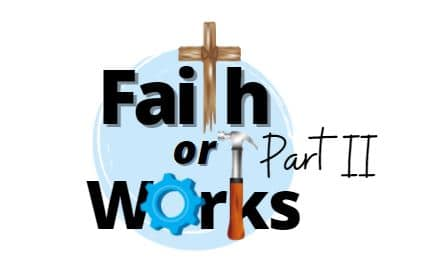 VIDEO: Moments that Matter – Is it Faith or Works That Gets Us to Heaven? (Part II)