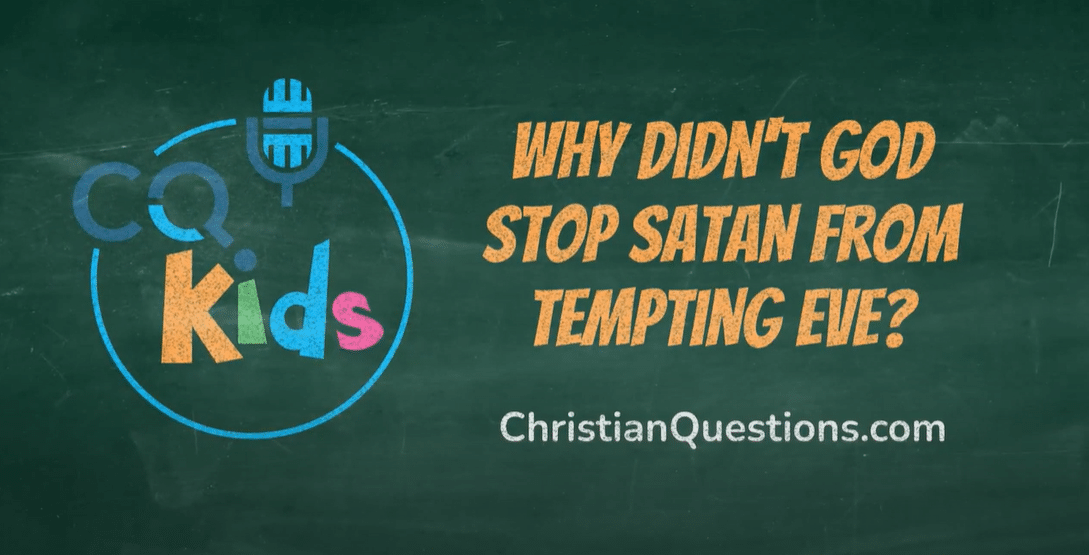 VIDEO: CQ Kids – Why Didn't God Stop Satan From Tempting Eve?